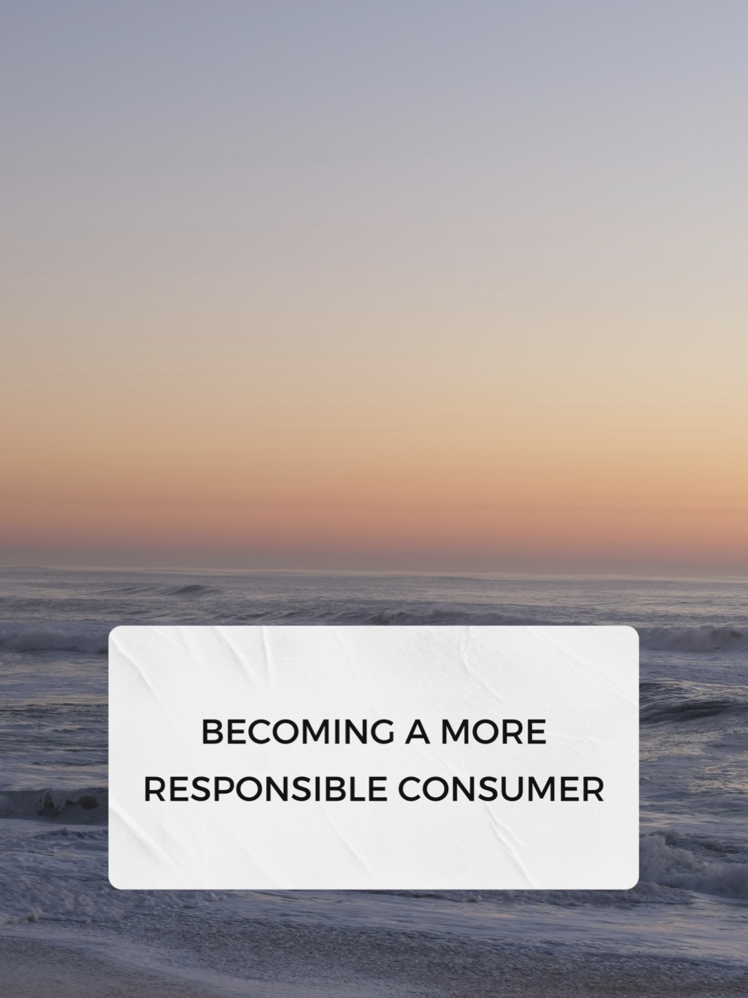 Becoming a more responsible consumer