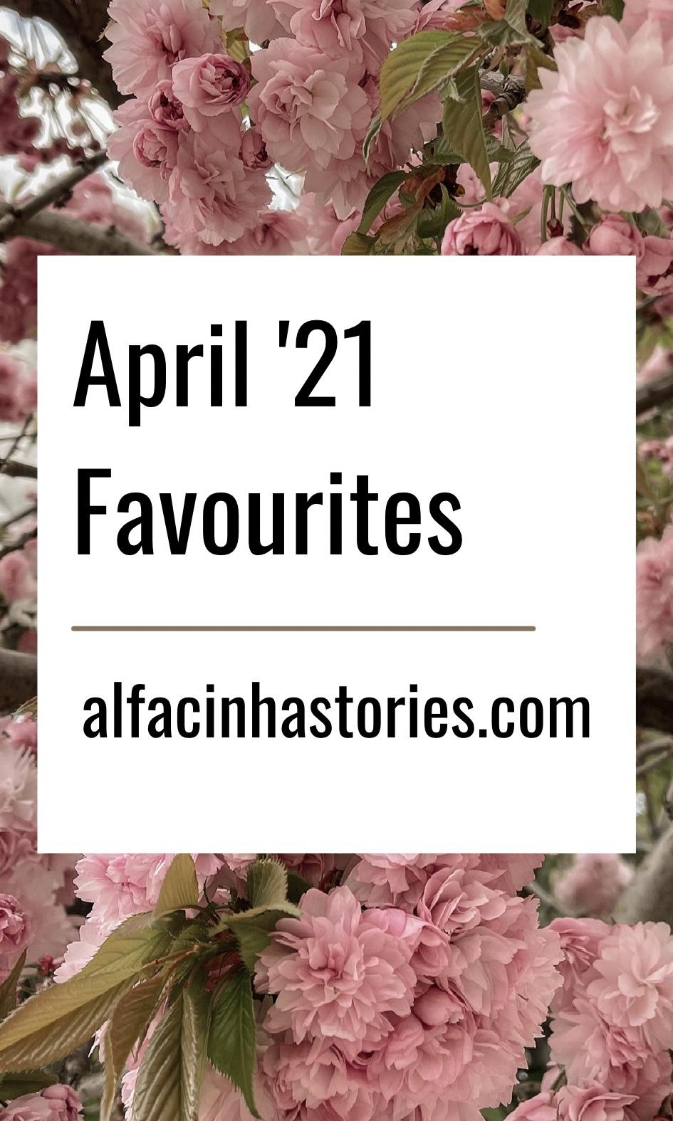April '21 Favourites